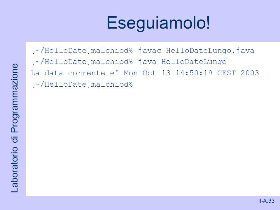 Eseguiamolo! [~/HelloDate]malchiod% javac HelloDateLungo.java